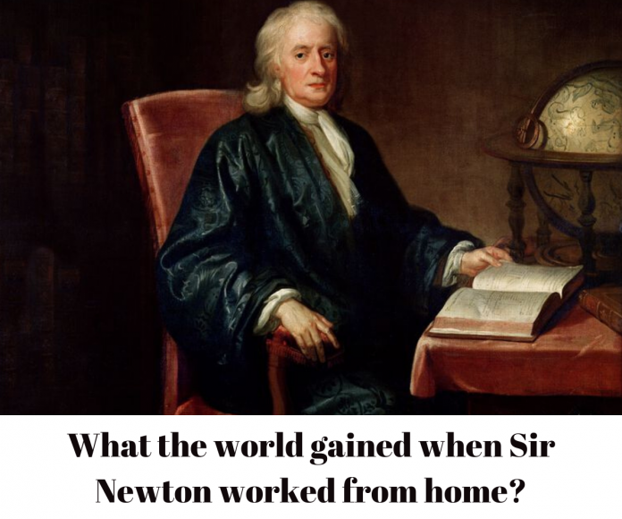 What the world gained when sir Newton worked from home?